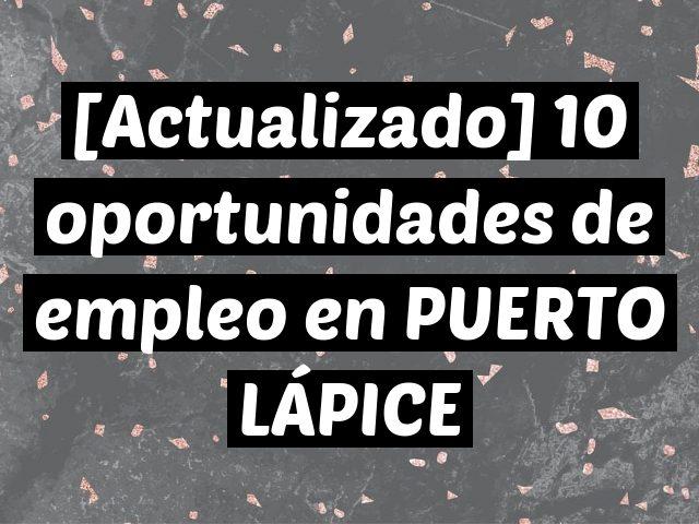 [Actualizado] 10 oportunidades de empleo en PUERTO LÁPICE