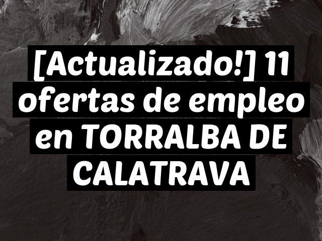 [Actualizado!] 11 ofertas de empleo en TORRALBA DE CALATRAVA