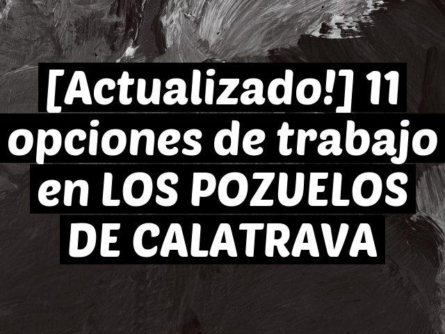 [Actualizado!] 11 opciones de trabajo en LOS POZUELOS DE CALATRAVA