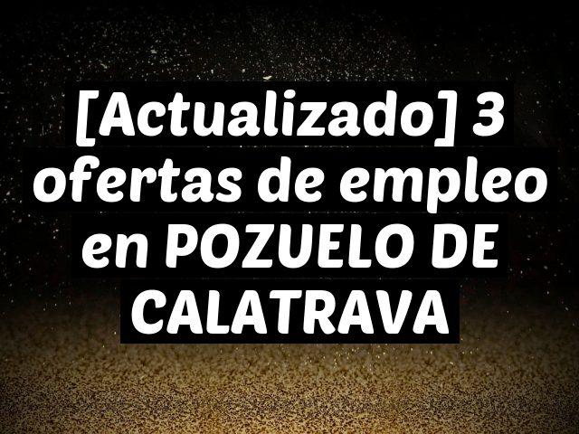 [Actualizado] 3 ofertas de empleo en POZUELO DE CALATRAVA