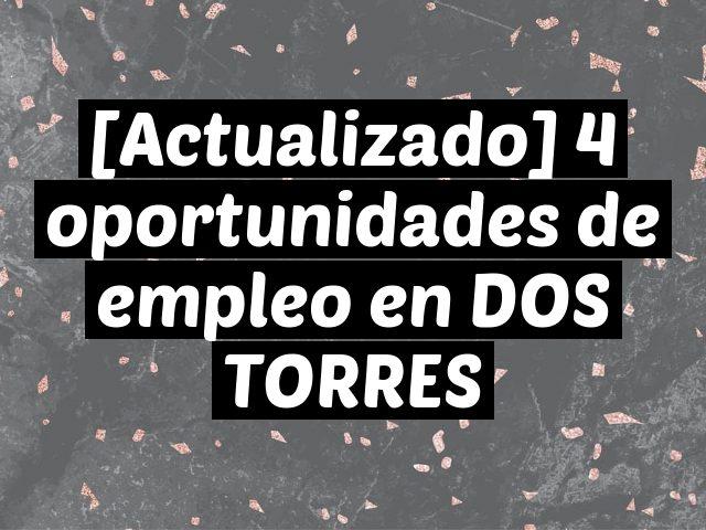 [Actualizado] 4 oportunidades de empleo en DOS TORRES