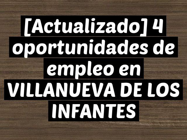 [Actualizado] 4 oportunidades de empleo en VILLANUEVA DE LOS INFANTES