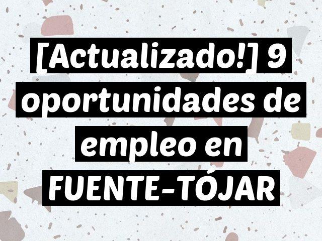 [Actualizado!] 9 oportunidades de empleo en FUENTE-TÓJAR