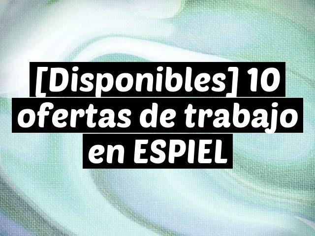 [Disponibles] 10 ofertas de trabajo en ESPIEL