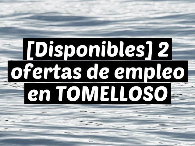 [Disponibles] 2 ofertas de empleo en TOMELLOSO