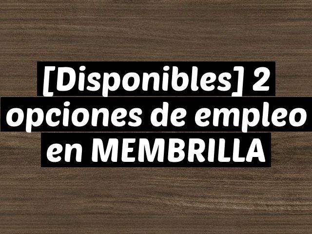 [Disponibles] 2 opciones de empleo en MEMBRILLA