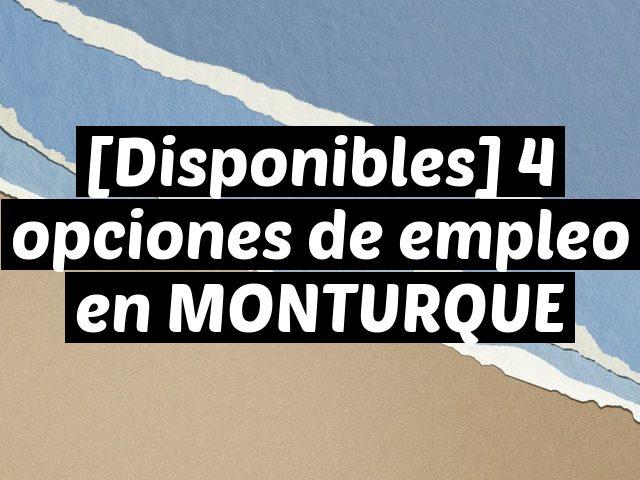 [Disponibles] 4 opciones de empleo en MONTURQUE