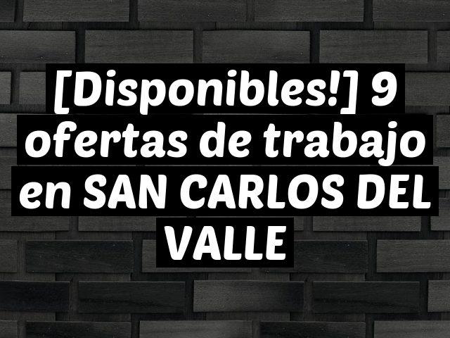 [Disponibles!] 9 ofertas de trabajo en SAN CARLOS DEL VALLE