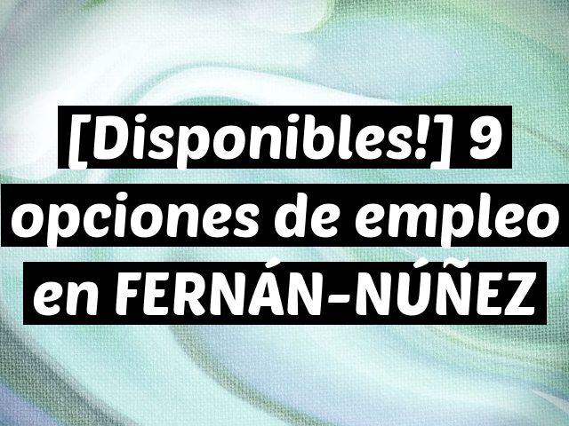 [Disponibles!] 9 opciones de empleo en FERNÁN-NÚÑEZ