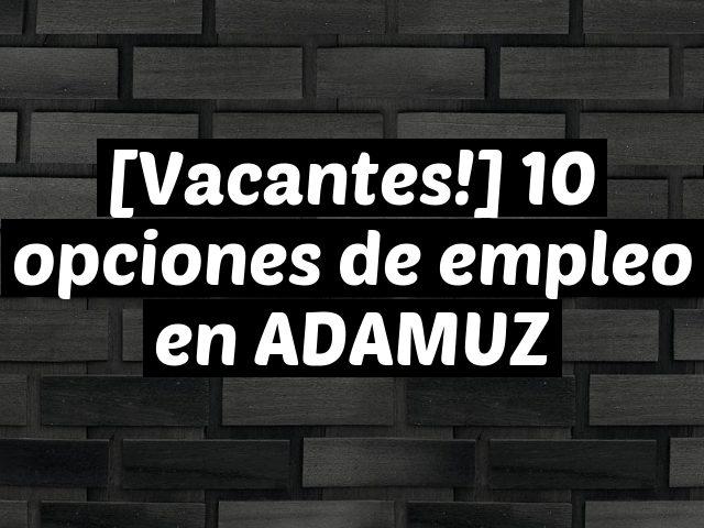[Vacantes!] 10 opciones de empleo en ADAMUZ