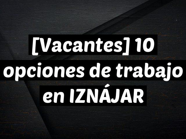 [Vacantes] 10 opciones de trabajo en IZNÁJAR