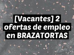 [Vacantes] 2 ofertas de empleo en BRAZATORTAS