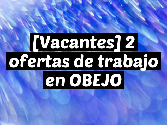 [Vacantes] 2 ofertas de trabajo en OBEJO