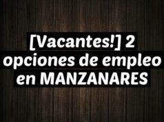 [Vacantes!] 2 opciones de empleo en MANZANARES