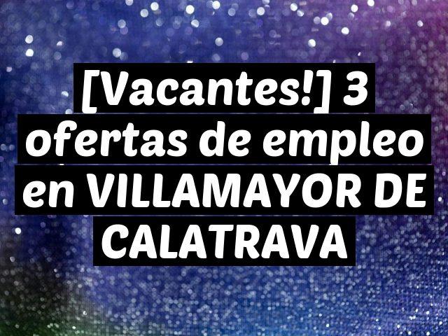 [Vacantes!] 3 ofertas de empleo en VILLAMAYOR DE CALATRAVA
