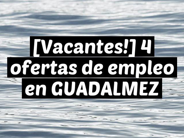 [Vacantes!] 4 ofertas de empleo en GUADALMEZ