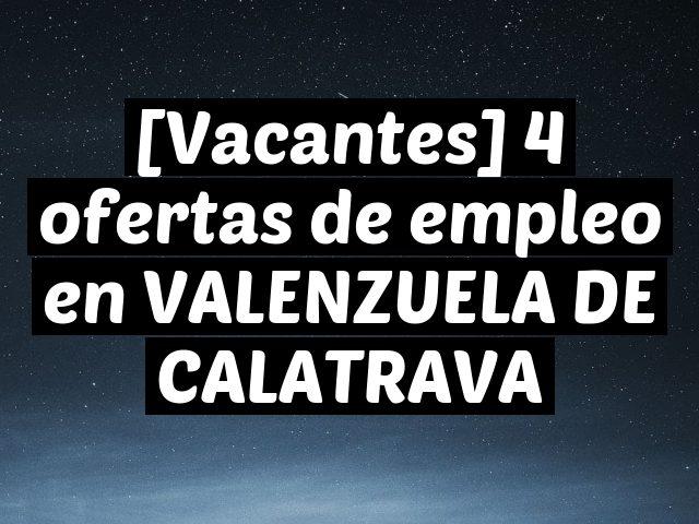 [Vacantes] 4 ofertas de empleo en VALENZUELA DE CALATRAVA