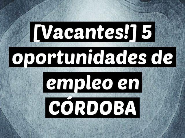 [Vacantes!] 5 oportunidades de empleo en CÓRDOBA