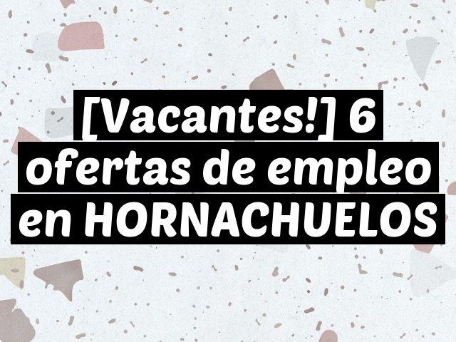 [Vacantes!] 6 ofertas de empleo en HORNACHUELOS