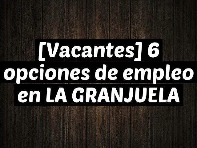 [Vacantes] 6 opciones de empleo en LA GRANJUELA