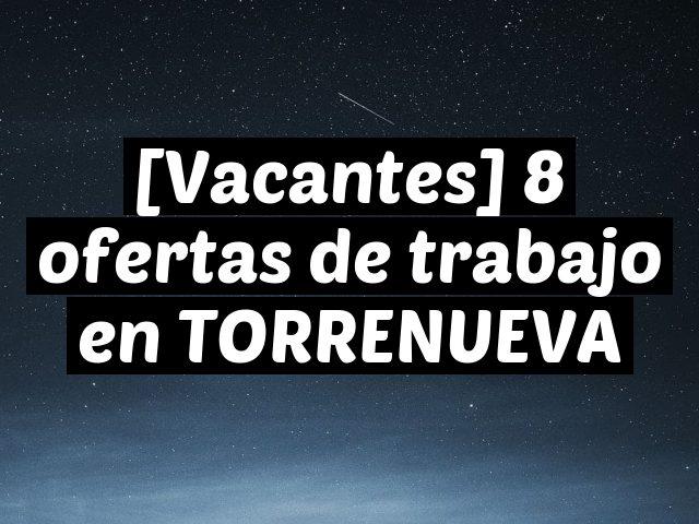 [Vacantes] 8 ofertas de trabajo en TORRENUEVA